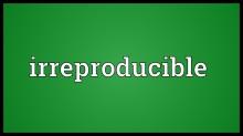 irreproducible